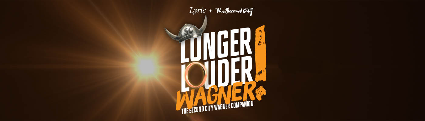 Louder Longer Wagner - the Second City companion to the Ring Cycle at Lyric Opera of Chicago.